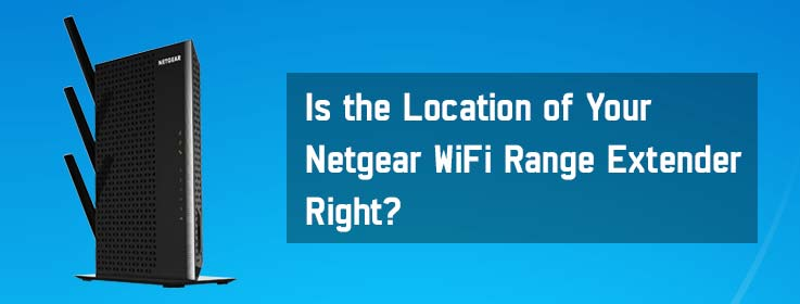 Is the Location of Your Netgear WiFi Range Extender Right?