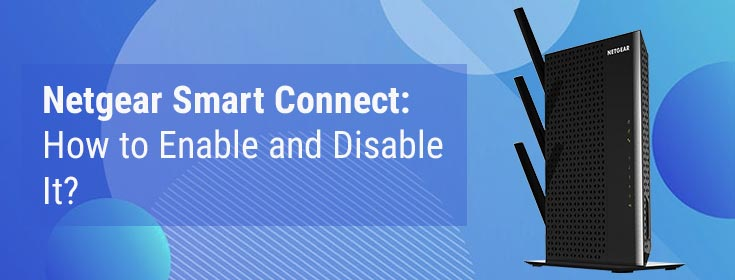 Netgear Smart Connect: How to Enable and Disable It?