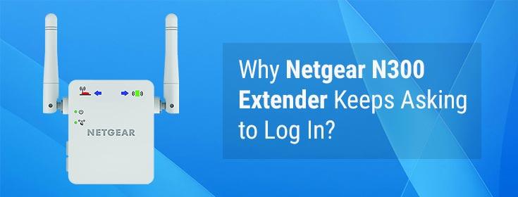 Why Netgear N300 Extender Keeps Asking to Log In?