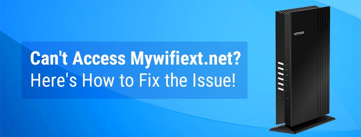 Can't Access Mywifiext.net? Here's How to Fix the Issue!